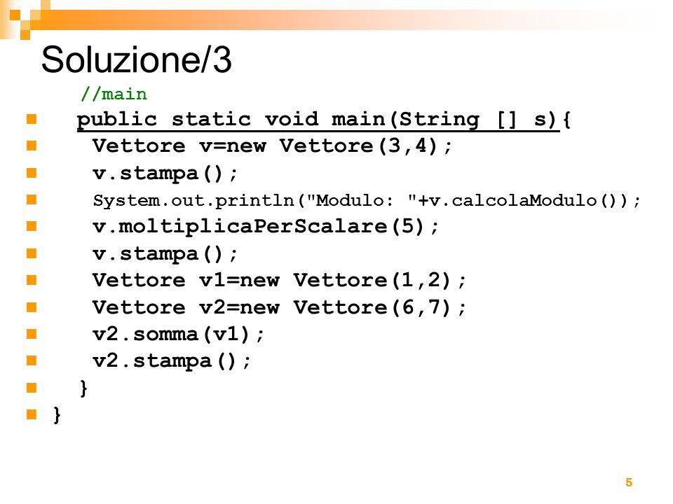 Soluzione/3 public static void main(String [] s){